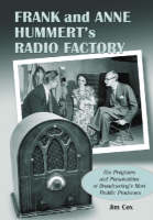 Frank and Anne Hummert's Radio Factory: The Programs and Personalities of Broadcasting's Most Prolific Producers (Paperback)