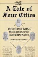 A Tale of Four Cities: Nineteenth Century Baseball's Most Exciting Season, 1889, in Contemporary Accounts (Paperback)