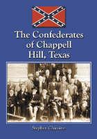 The Confederates of Chappell Hill, Texas: Prosperity, Civil War and Decline (Hardback)