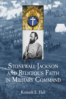 Stonewall Jackson and Religious Faith in Military Command (Paperback)