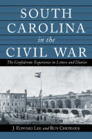 South Carolina in the Civil War: The Confederate Experience in Letters and Diaries (Paperback)