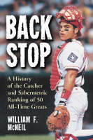 Backstop: A History of the Catcher and Sabermetric Ranking of 50 All-time Greats (Paperback)