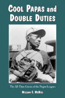 Cool Papas and Double Duties: The All-time Greats of the Negro Leagues (Hardback)
