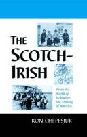 The Scotch-Irish: From the North of Ireland to the Making of America (Paperback)
