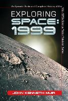 Exploring Space 1999: An Episode Guide and Complete History of the Mid-1970s Science Fiction Television Series (Paperback)