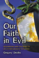 Our Faith in Evil: Melodrama and the Effects of Entertainment Violence (Paperback)