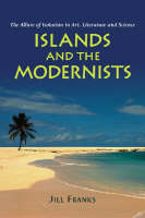 Islands and the Modernists: The Allure of Isolation in Art, Literature and Science (Paperback)