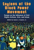 Engines of the Black Power Movement: Essays on the Influence of Civil Rights Actions, Arts, and Islam (Paperback)