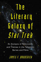 "The Literary Galaxy of """"Star Trek: An Analysis of References and Themes in the Television Series and Films (Paperback)"