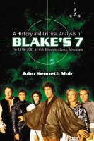 """A History and Critical Analysis of """"""""Blake's 7"""""""", the 1978-1981 British Television Space Adventure (Paperback)"""