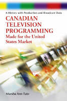 Canadian Television Programming Made for the United States Market: A History with Production and Broadcast Data (Paperback)