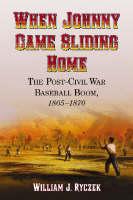 When Johnny Came Sliding Home: The Post - Civil War Baseball Boom, 1865-1870 (Paperback)