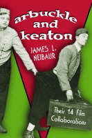 Arbuckle and Keaton: Their 14 Film Collaborations (Paperback)
