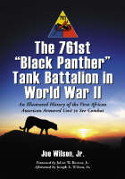 The 761st Black Panther Tank Battalion in World War II: An Illustrated History of the First African American Armored Unit to See Combat (Paperback)