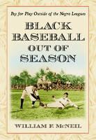 Black Baseball Out of Season: Pay for Play Outside of the Negro Leagues (Hardback)