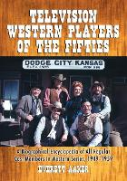 Television Western Players of the Fifties: A Biographical Encyclopedia of All Regular Cast Members in Western Series, 1949-1959 (Paperback)