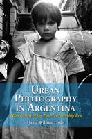 Urban Photography in Argentina: Nine Artists of the Post-dictatorship Era (Paperback)