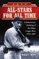 All-stars for All Time: A Sabermetric Ranking of the Major League Best, 1876-2007 (Paperback)