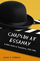 Chaplin at Essanay: A Film Artist in Transition, 1915-1916 (Paperback)