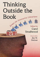 Thinking Outside the Book: Essays for Innovative Librarians (Paperback)