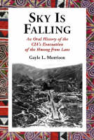 Sky is Falling: An Oral History of the CIA's Evacuation of the Hmong from Laos (Paperback)