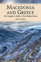Macedonia and Greece: The Struggle to Define a New Balkan Nation (Paperback)