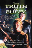 "The Truth of """"Buffy: Essays on Fiction Illuminating Reality (Paperback)"