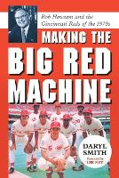 Making the Big Red Machine: Bob Howsam and the Cincinnati Reds of the 1970s (Paperback)