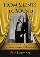 From Silents to Sound: A Biographical Encyclopedia of Performers Who Made the Transition to Talking Pictures (Paperback)
