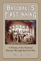 Baseball's First Inning: A History of the National Pastime Through the Civil War (Hardback)