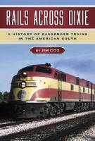 Rails Across Dixie: A History of Passenger Trains in the American South (Hardback)