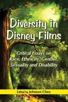 Diversity in Disney Films: Critical Essays on Race, Ethnicity, Gender, Sexuality and Disability (Paperback)