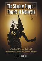The Shadow Puppet Theatre of Malaysia: A Study of Wayang Kulit with Performance Scripts and Puppet Designs (Paperback)