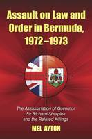 Assault on Law and Order in Bermuda, 1972-1973: The Assassination of Governor Sir Richard Sharples and the Related Killings (Paperback)