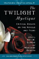 The 'Twilight' Mystique: Critical Essays on the Novels and Films (Paperback)