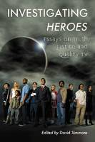Investigating Heroes: Essays on Truth, Justice and Quality TV (Paperback)