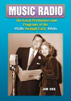 Music Radio: The Great Performers and Programs of the 1920s Through Early 1960s (Paperback)