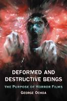 Deformed and Destructive Beings: The Purpose of Horror Films (Paperback)