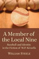 A Member of the Local Nine: Baseball and Identity in the Fiction of W.P. Kinsella (Paperback)