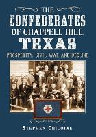 The Confederates of Chappell Hill, Texas: Prosperity, Civil War and Decline (Paperback)