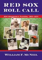 Red Sox Roll Call: 200 Memorable Players, 1901-2010 (Paperback)