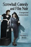 Screwball Comedy and Film Noir: An Analysis of Their Imagery and Character Kinship (Paperback)
