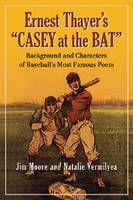 """Ernest Thayer's """"""""Casey at the Bat: Background and Characters of Baseball's Most Famous Poem (Paperback)"""