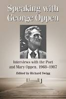 Speaking with George Oppen: Interviews with the Poet and Mary Oppen, 1968-1987 (Paperback)