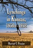 Lynchings in Kansas, 1850s-1932 (Paperback)