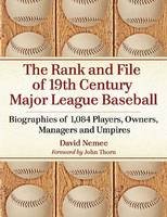 The Rank and File of 19th Century Major League Baseball: Biographies of 1,084 Players, Owners, Managers and Umpires (Paperback)
