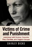 Victims of Crime and Punishment: Interviews with Victims, Convicts, Their Families, and Support Groups (Paperback)