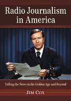 Radio Journalism in America: Telling the News in the Golden Age and Beyond (Paperback)