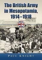 The British Army in Mesopotamia, 1914-1918 (Paperback)