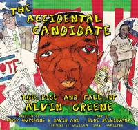 The Accidental Candidate: The Rise and Fall of Alvin Greene (Paperback)